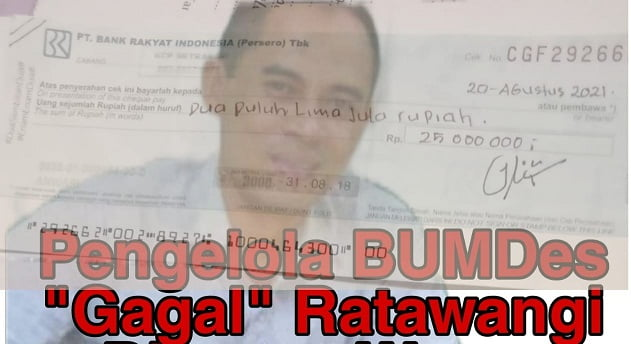 Memalukan, Ketua BUMDes Ratawangi Beri Cek Kosong, Aktivis: Bisa Dipidanakan... 113